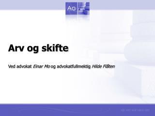 Arv og skifte  Ved advokat Einar Mo og advokatfullmektig Hilde Fl ten