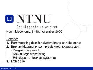 Kurs i Maconomy, 8.-10. november 2006  Agenda: Rammebetingelser for eksternfinansiert virksomhet Bruk av Maconomy som pr