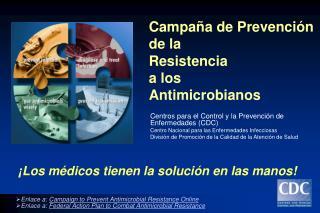 Campa a de Prevenci n de la Resistencia a los  Antimicrobianos
