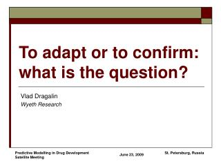 To adapt or to confirm:  what is the question
