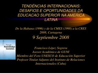 TEND NCIAS INTERNACIONAIS: DESAFIOS E OPORTUNIDADES DA EDUCACAO SUPERIOR NA AMERICA LATINA  De la Habana 1996 y de la CM