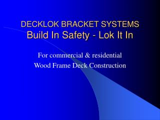 DECKLOK BRACKET SYSTEMS Build In Safety - Lok It In