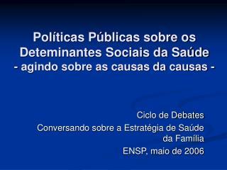 Pol ticas P blicas sobre os Deteminantes Sociais da Sa de - agindo sobre as causas da causas -