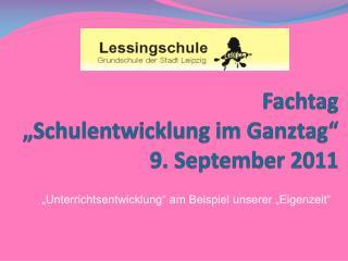 Fachtag   Schulentwicklung im Ganztag   9. September 2011