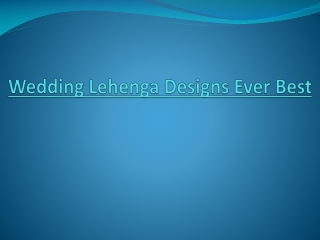 Wedding Lehenga Designs Ever Best