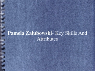 Pamela Zalubowski- Key Skills And Attributes