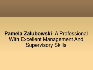 Pamela Zalubowski- Professional With Excellent Mgt Skills