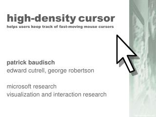High-density cursor helps users keep track of fast-moving mouse cursors