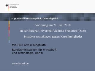 Vorlesung am 21. Juni 2010   an der Europa Universit t Viadrina Frankfurt Oder   Schadensersatzklagen gegen Kartellmitgl