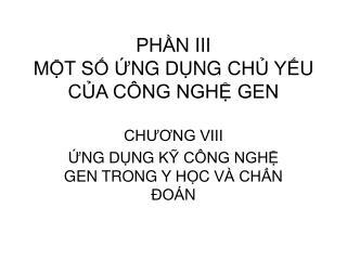 PH N III M T S   U NG DUNG CHU Y  U CUA C NG NGH GEN