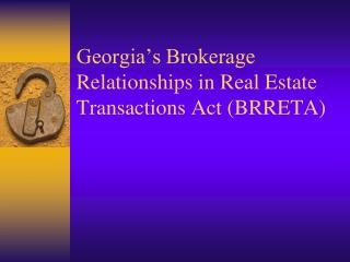 Georgia s Brokerage Relationships in Real Estate Transactions Act BRRETA