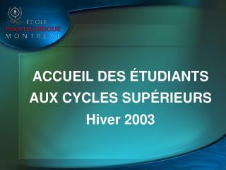 ACCUEIL DES  TUDIANTS AUX CYCLES SUP RIEURS     Hiver 2003