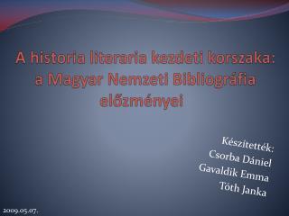 A historia literaria kezdeti korszaka: a Magyar Nemzeti Bibliogr fia elozm nyei