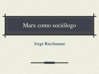Marx como soci logo