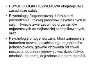 PSYCHOLOGIA ROZWOJOWA obejmuje dwa zasadnicze dzialy: Psychologie filogenetyczna, kt ra sledzi pochodzenie i rozw j proc