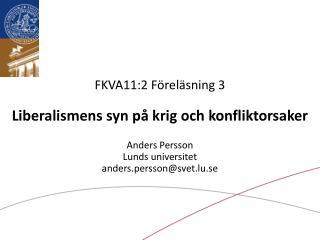 FKVA11:2 F rel sning 3  Liberalismens syn p  krig och konfliktorsaker  Anders Persson Lunds universitet anders.perssonsv