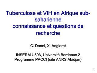 tuberculose et vih en afrique sub-saharienne connaissance et questions de recherche   c. danel, x. anglaret  inserm u593