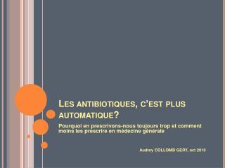 Les antibiotiques, c est plus automatique