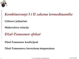Kombinovanje I i II zakona termodinamike  Gibsove jednacine   Maksvelove relacije  D ul-Tomsonov efekat  D ul-Tomsonov k