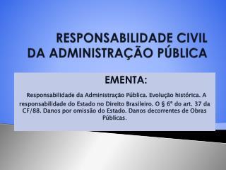 RESPONSABILIDADE CIVIL  DA ADMINISTRA  O P BLICA