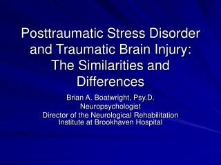 Posttraumatic Stress Disorder and Traumatic Brain Injury: The Similarities and Differences