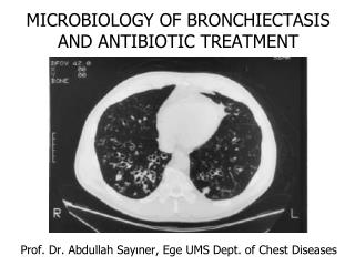 MICROBIOLOGY OF BRONCHIECTASIS  AND ANTIBIOTIC TREATMENT