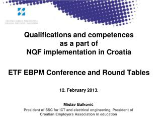 Qualifications and competences  as a part of NQF implementation in Croatia  ETF EBPM Conference and Round Tables   12. F