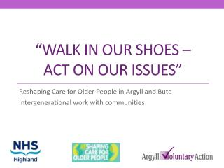 WALK IN OUR SHOES    ACT ON OUR ISSUES