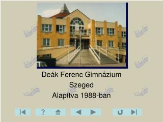 De k Ferenc Gimn zium Szeged Alap tva 1988-ban