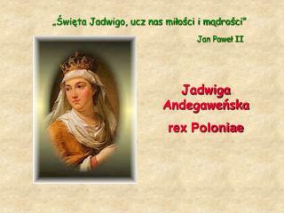 Jadwiga Andegawenska rex Poloniae