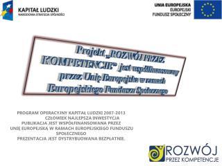 Program operacyjny Kapital Ludzki 2007-2013  CZLOWIEK NAJLEPSZA INWESTYCJA Publikacja jest wsp lfinansowana przez  Unie