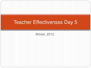 Teacher Effectivensss Day 5