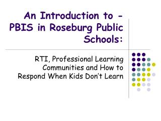 An Introduction to - PBIS in Roseburg Public Schools:
