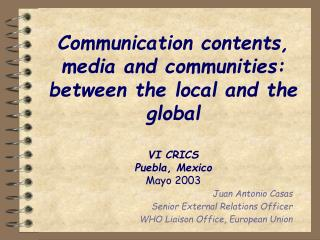 Communication contents, media and communities: between the local and the global  VI CRICS Puebla, Mexico Mayo 2003