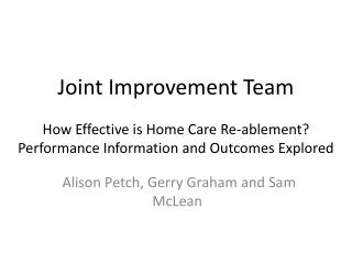 Joint Improvement Team   How Effective is Home Care Re-ablement Performance Information and Outcomes Explored