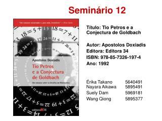 T tulo: Tio Petros e a Conjectura de Goldbach  Autor: Apostolos Doxiadis Editora: Editora 34 ISBN: 978-85-7326-197-4 Ano