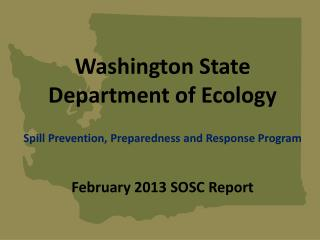 Washington State  Department of Ecology  Spill Prevention, Preparedness and Response Program   February 2013 SOSC Report