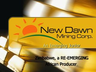 An Emerging Junior   Zimbabwe, a RE-EMERGING  African Producer.