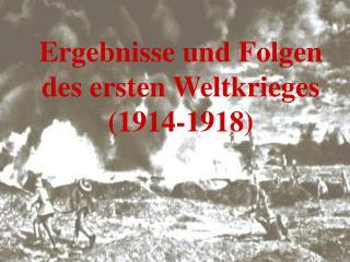 Ergebnisse und Folgen des ersten Weltkrieges 1914-1918
