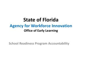 State of Florida Agency for Workforce Innovation Office of Early Learning