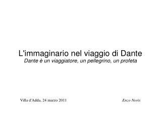 Limmaginario nel viaggio di Dante Dante   un viaggiatore, un pellegrino, un profeta