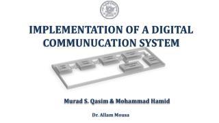 IMPLEMENTATION OF A DIGITAL COMMUNUCATION SYSTEM