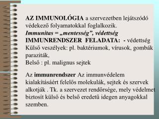 AZ IMMUNOL GIA a szervezetben lej tsz d  v dekezo folyamatokkal foglalkozik. Immunitas   mentess g , v detts g  IMMUNREN