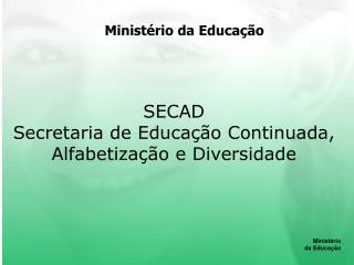 SECAD Secretaria de Educa  o Continuada, Alfabetiza  o e Diversidade
