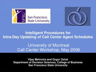 Intelligent Procedures for  Intra-Day Updating of Call Center Agent Schedules   University of Montreal   Call Center Wor