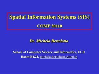 Dr. Michela Bertolotto  School of Computer Science and Informatics, UCD Room B2.21, michela.bertolottoucd.ie