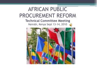 AFRICAN PUBLIC  PROCUREMENT REFORM Technical Committee Meeting Nairobi, Kenya Sept 13-14, 2010
