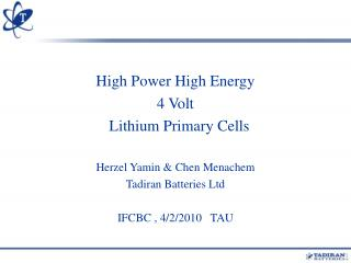 High Power High Energy 4 Volt     Lithium Primary Cells  Herzel Yamin  Chen Menachem  Tadiran Batteries Ltd  IFCBC , 4