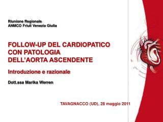 Riunione Regionale ANMCO Friuli Venezia Giulia    FOLLOW-UP DEL CARDIOPATICO CON PATOLOGIA  DELL AORTA ASCENDENTE  Intro
