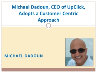 Michael Dadoun, CEO of UpClick, Adopts a Customer Centric Ap
